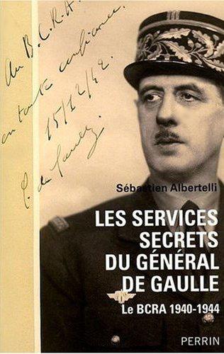 Sébastien ALBERTELLI | Les services secrets du général de Gaulle : Le B.C.R.A. 1940-1944 | Paris, Éditions Perrin, 2009 |