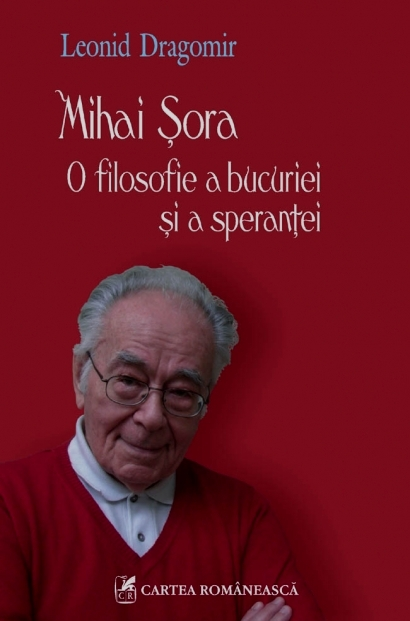 Leonid DRAGOMIR | Mihai Şora, O filosofie a bucuriei şi a speranţei | 2009